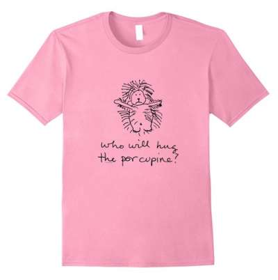 Tee Shirt: Who Will Hug the Porcupine - in pink